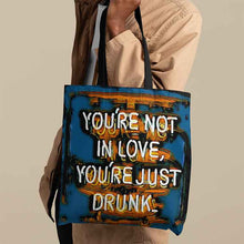 Load image into Gallery viewer, You're Not in Love You're Drunk Tote Bag - Shopping Bag - Beach Bag personalized gifts custom gift idea Expanded Perspective
