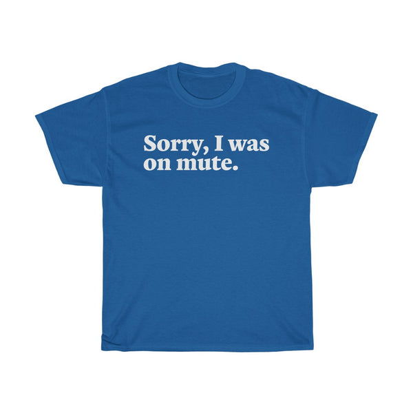Sorry I Was On Mute t-shirt - Work From Homers