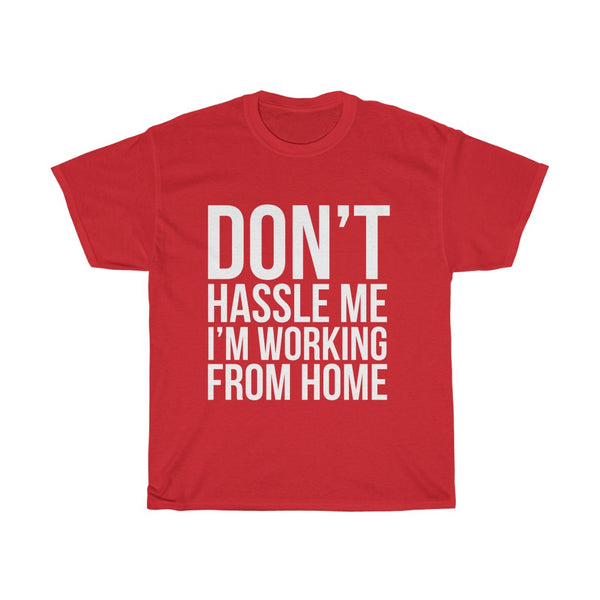 Don't Hassle Me, I'm Working From Home t-shirt (white text) - Work From Homers