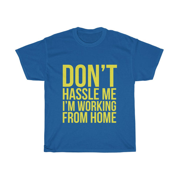 Don't Hassle Me I'm Working From Home t-shirt (yellow text) - Work From Homers