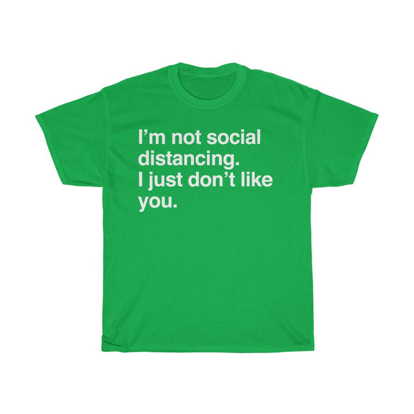 I'm Not Social Distancing, I Just Don't Like You t-shirt - Work From Homers