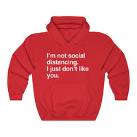 I'm Not Social Distancing. I Just Don't Like You hooded sweatshirt - Work From Homers