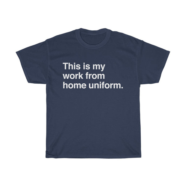 This Is My Work From Home Uniform t-shirt - Work From Homers