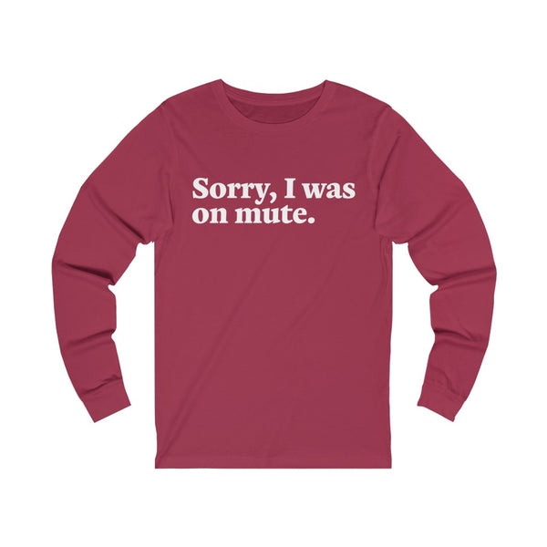 Sorry I Was On Mute long sleeve tee - Work From Homers