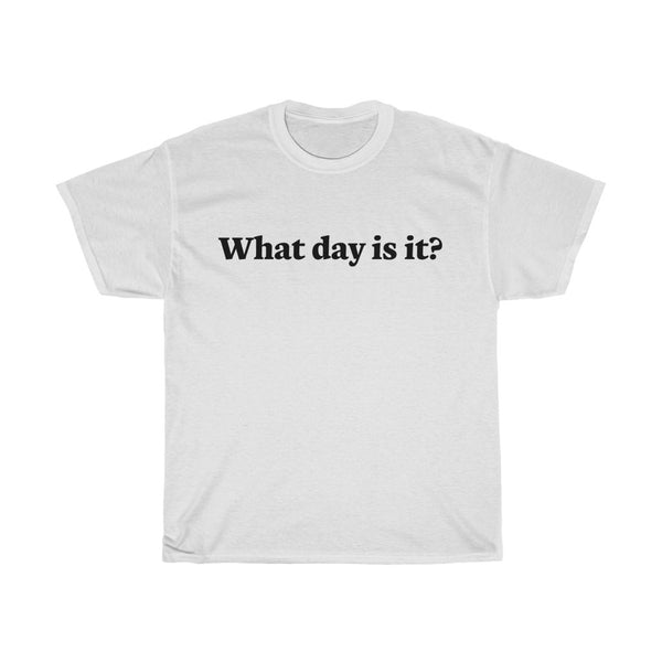 What Day Is It? t-shirt - Work From Homers