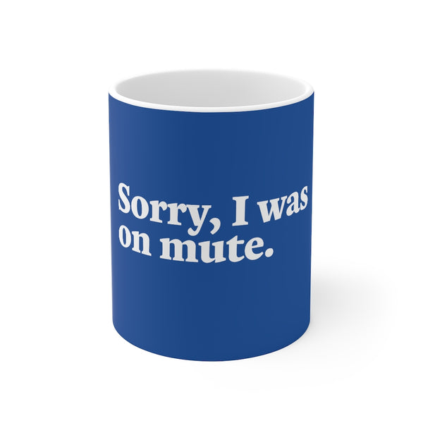 Sorry, I Was On Mute mug 11oz (royal blue) - Work From Homers