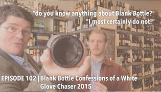 Episode 102 | BLANKbottle Confessions of a White Glove Chaser 2015