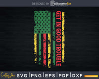 African USA Flag Get in Good Trouble Svg Design Cut Files