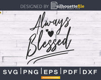 Always Blessed svg cricut silhouette cut digital files
