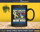 Autism & Adhd Doesn't Come With Manual It A Mom Svg Dxf Png