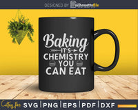 Baking It's Chemistry You Can Eat - Christmas SVG FILE
