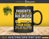 Be nice to the bus driver funny school Svg Design Cut File