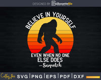 Believe In Yourself Sasquatch Funny Bigfoot Motivation Svg