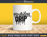 Birthday Drip SVG cricut printable file