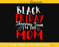 Black friday shopping team i'm the mom christmas svg cricut