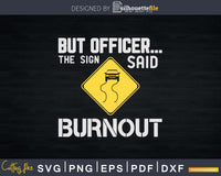 But Officer the Sign Said Do a Burnout Funny Car Svg Cricut
