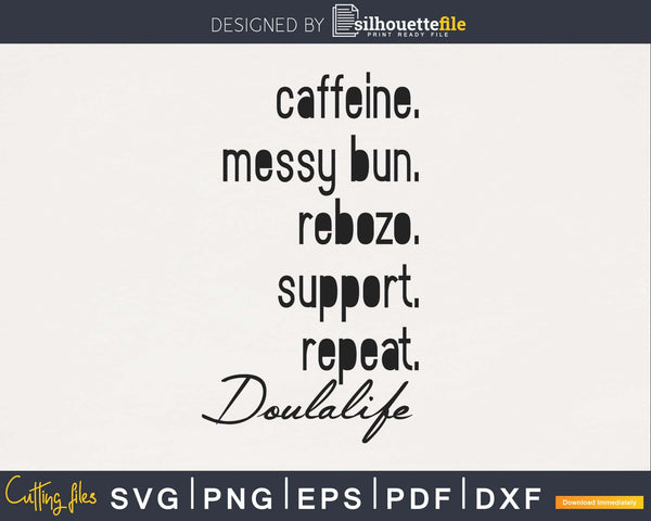 caffeine. messy bun. rebozo. support. repeat. doulalife svg