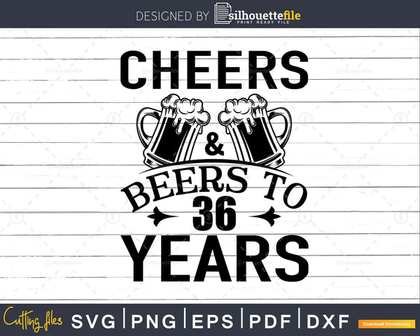 Cheers and Beers 36th Birthday Shirt Svg Design Cricut