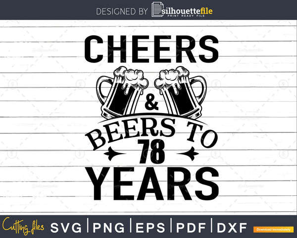 Cheers and Beers 78th Birthday Shirt Svg Design Cricut