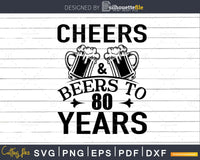 Cheers and Beers 80th Birthday Shirt Svg Design Cricut