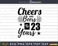Cheers and Beers To 23rd Birthday Years Svg Design Cricut