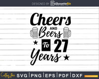 Cheers and Beers To 27th Birthday Years Svg Design Cricut
