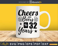 Cheers and Beers To 32nd Birthday Years Svg Design Cricut