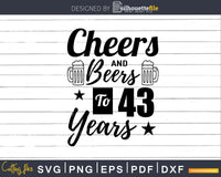 Cheers and Beers To 43rd Birthday Years Svg Dxf Cricut