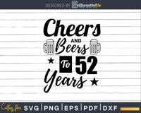 Cheers and Beers To 52nd Birthday Years Svg Dxf Cricut