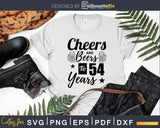 Cheers and Beers To 54th Birthday Years Svg Dxf Cricut