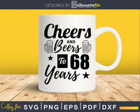 Cheers and Beers To 68th Birthday Years Svg Dxf Png T-shirt
