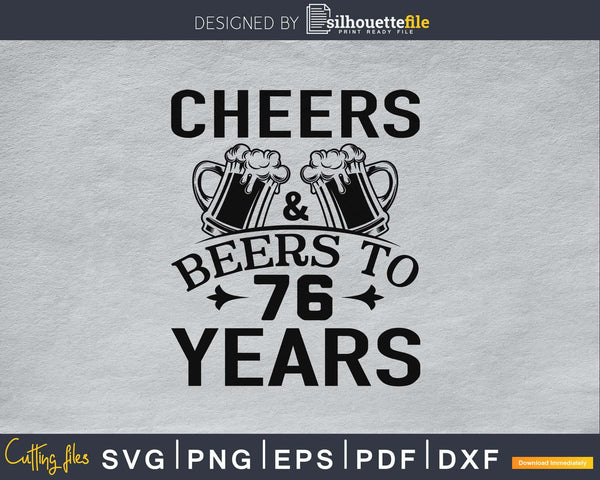 Cheers And Beers To 76 Years Birthday Svg Design Cricut