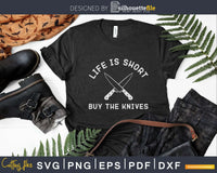 Chef Life is short buy the knives Svg Designs Cut Files