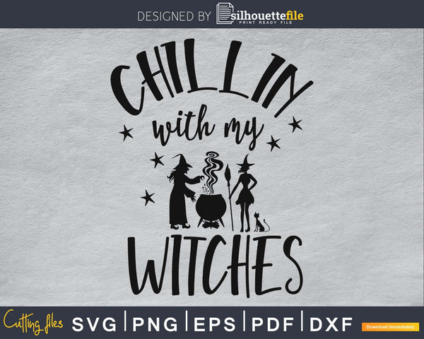 Chillin with my Witches Halloween svg craft cut files