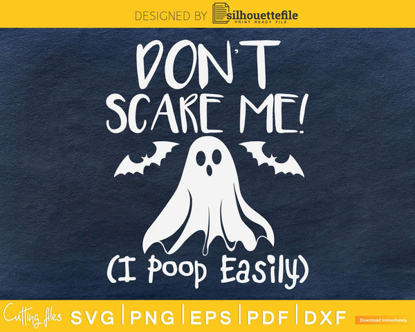 Don't Scare Me! I Poop Easily Funny Halloween svg craft cut