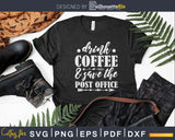 Drink Coffee Save The Post Office Mail Carrier Svg Digital