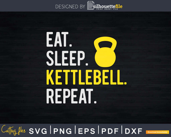 Eat Sleep Kettlebell Repeat Fitness Train Svg Dxf Cut Files
