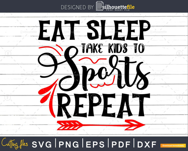 Eat Sleep take Kids to Sports Repeat svg Cricut Cut Files