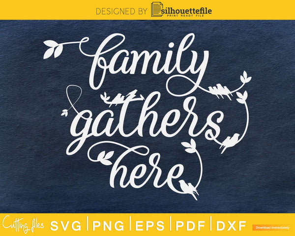 Family Gathers Here SVG digital cricut craft cut file