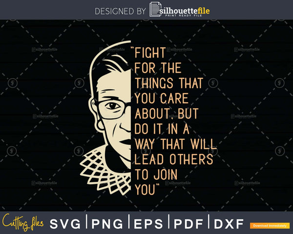 Fight For The Things Care About Notorious RBG Svg Printable
