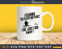 Fishing Everyday Keeps The Doctor Away! Svg Design Cricut
