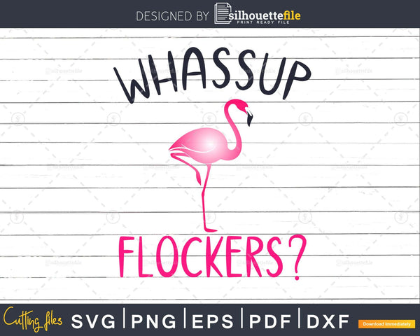 Flamingo svg Whassup Flockers cut files for silhouette