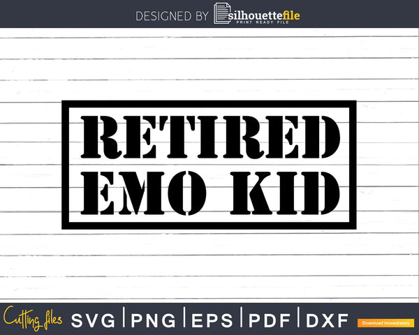 Funny Retired Emo Kid Sad Music Svg Dxf Png Cut File