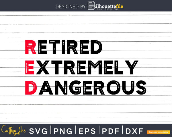 Funny Retired RED and Extremely Dangerous Svg Dxf Png