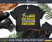 Funny School Bus Driver This Is Awesome Svg Design Cut File