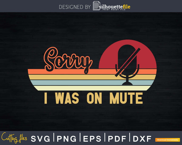 funny Sorry I Was On Mute svg dxf png cutting shirt design