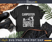Funny Woodworking Carpenter powered by coffee Svg Designs