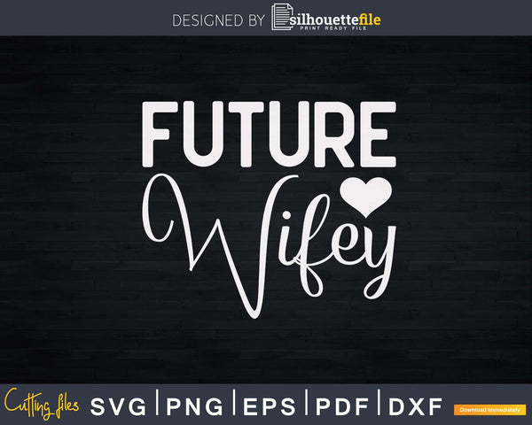 Future Wifey Married Svg Dxf Png Cricut Files
