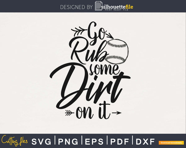 Go Rub Some Dirt On it Softball svg png cutting cut cricut