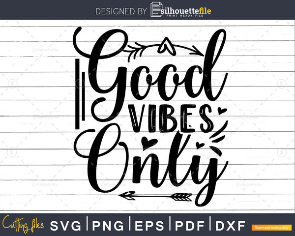 Good Vibes Only svg Funny Cricut Cut Files Silhouette